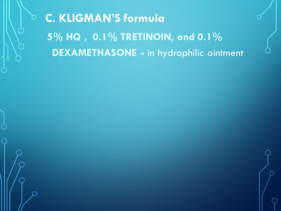 C. KLIGMAN'S formula 5% HQ , 0.1% TRETINOIN, and 0.1% DEXAMETHASONE - in hydrophilic ointment