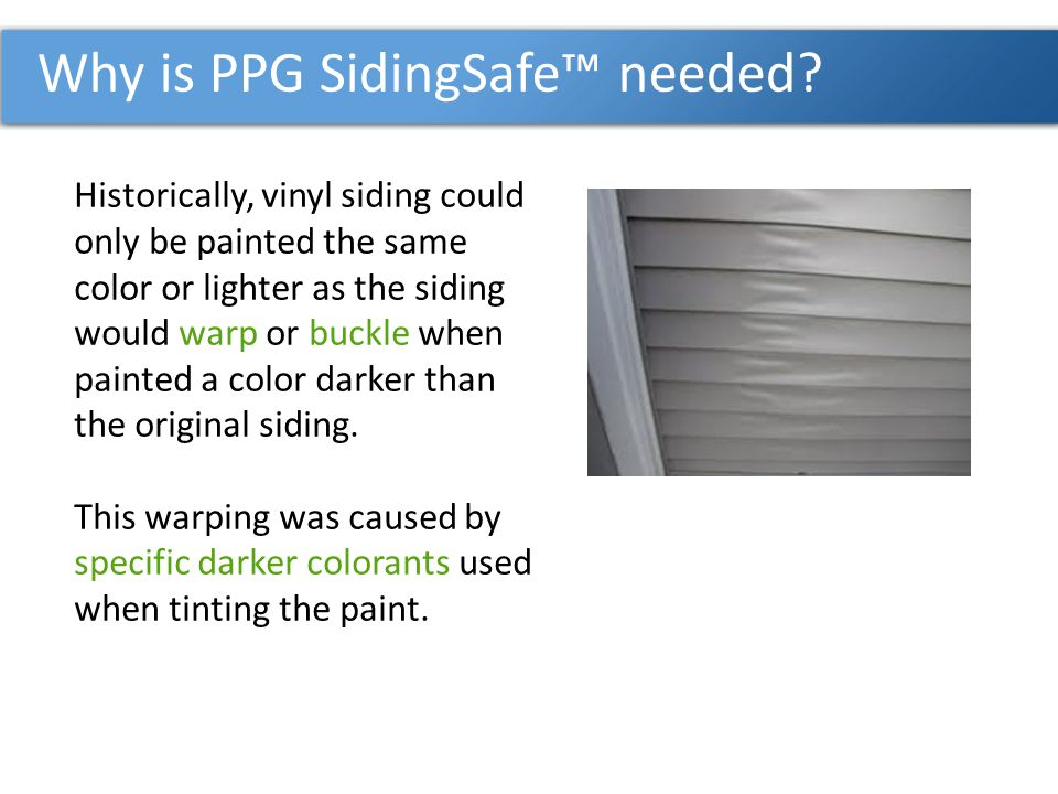 Why is PPG SidingSafe™ needed
