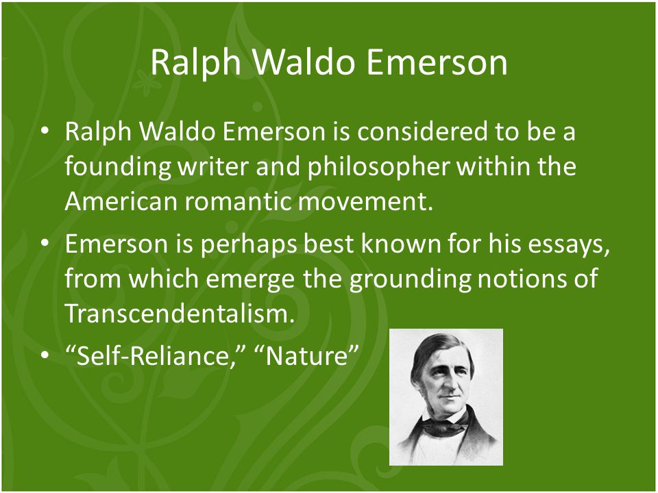 Ralph Waldo Emerson Ralph Waldo Emerson is considered to be a founding writer and philosopher within the American romantic movement.