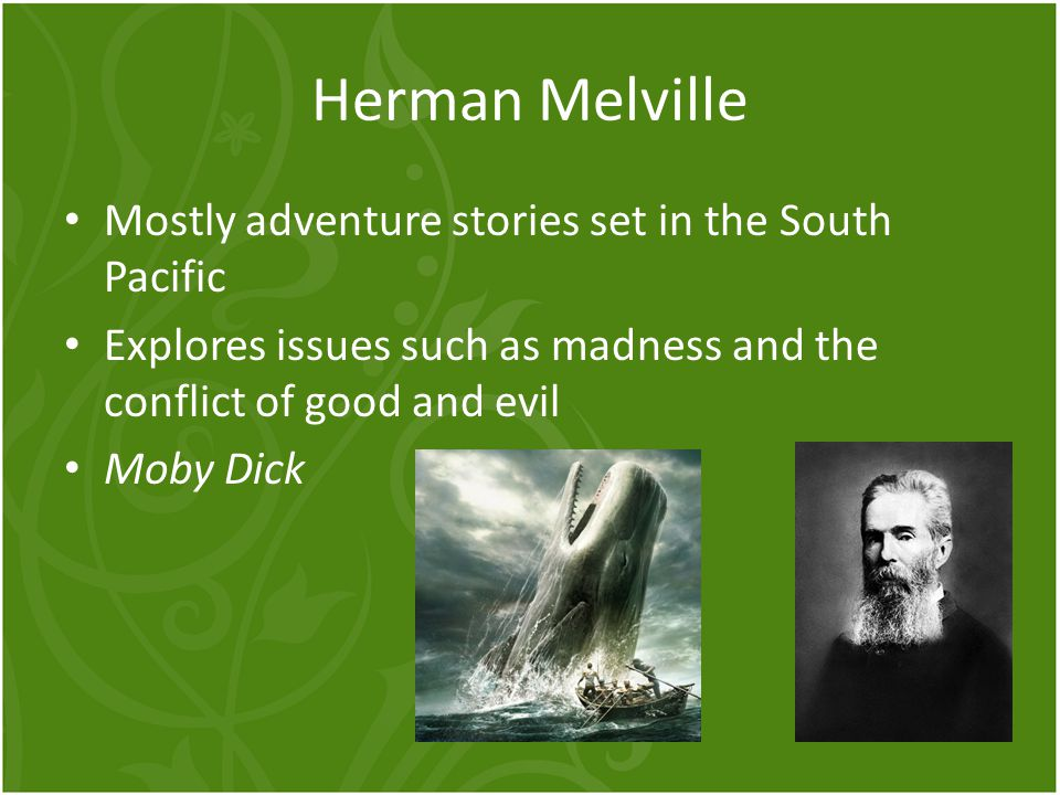 Herman Melville Mostly adventure stories set in the South Pacific
