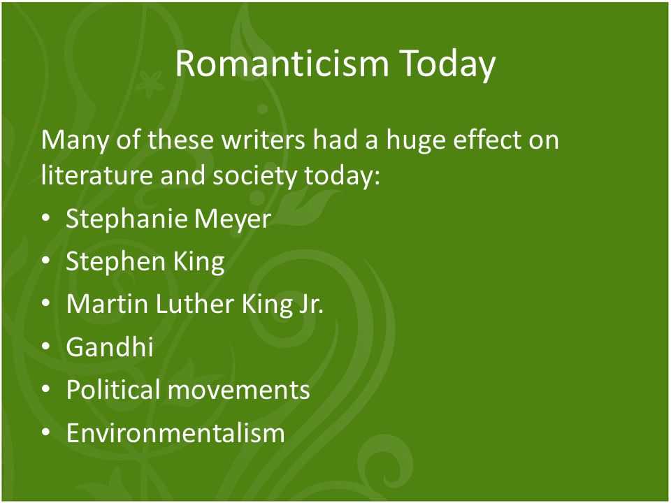 Romanticism Today Many of these writers had a huge effect on literature and society today: Stephanie Meyer.