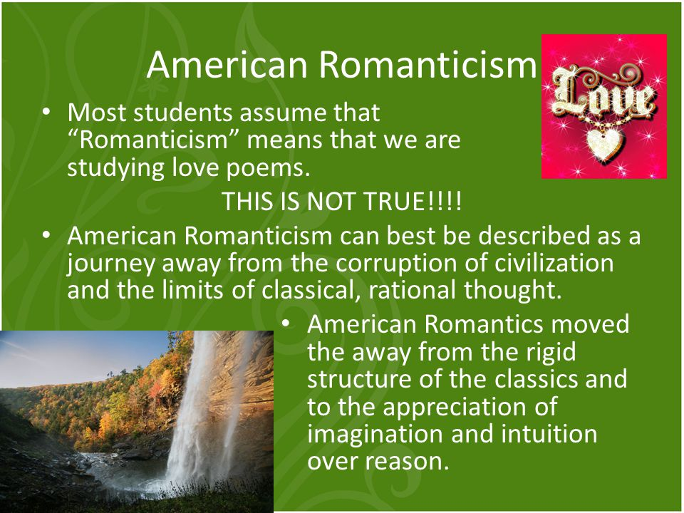 American Romanticism Most students assume that Romanticism means that we are studying love poems.