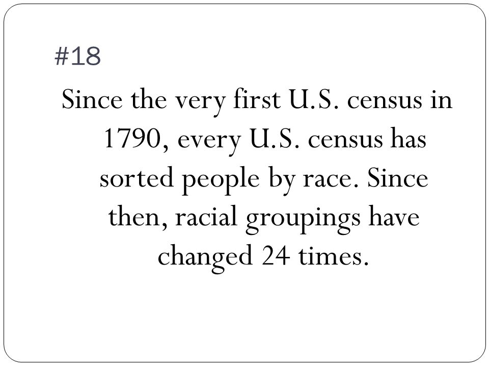 #18 Since the very first U.S. census in 1790, every U.S.