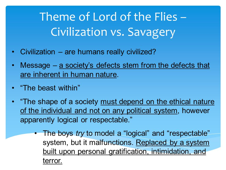 the lord of the flies themes Lord of the flies symbolism essay thesis parallel contextualizes in a biblical perspective the lord of the flies with the devil and simon with jesus on the other hand, the author infers the notion lord of the flies from the biblical inference of beelzebub, a very powerful demon, the prince hell.