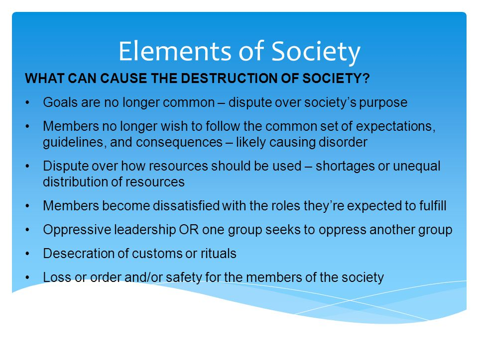 Elements of Society WHAT CAN CAUSE THE DESTRUCTION OF SOCIETY