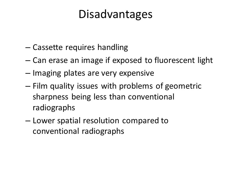 Disadvantages Cassette requires handling