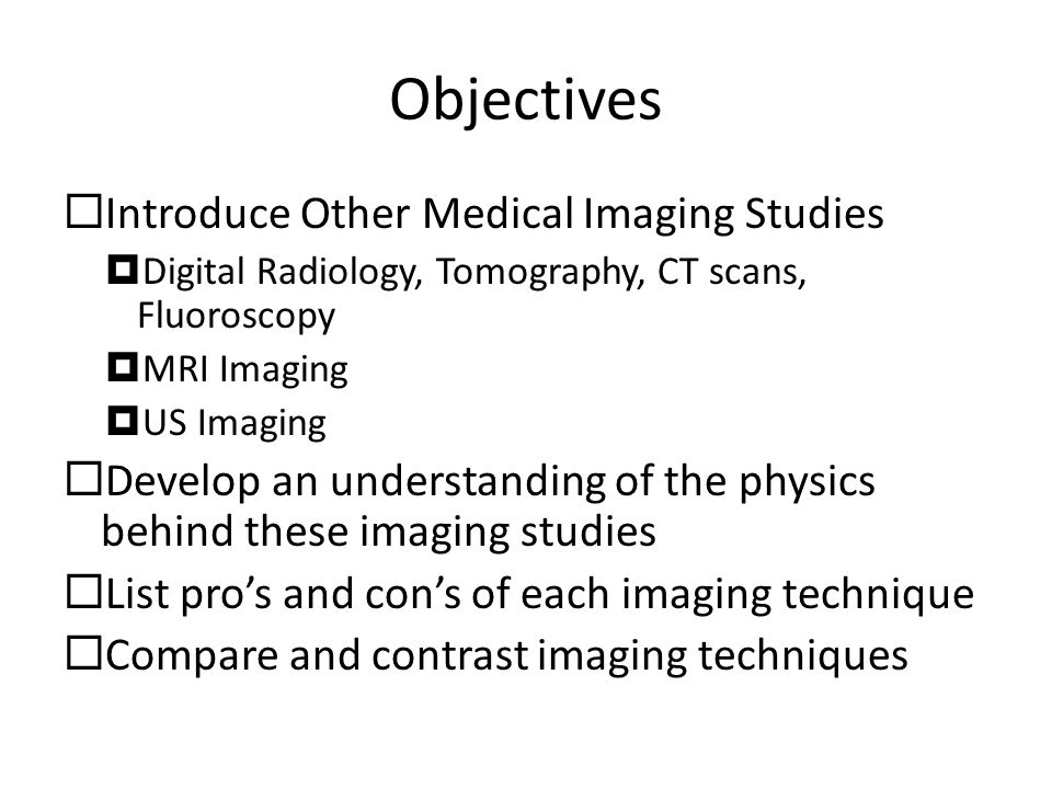 Objectives Introduce Other Medical Imaging Studies