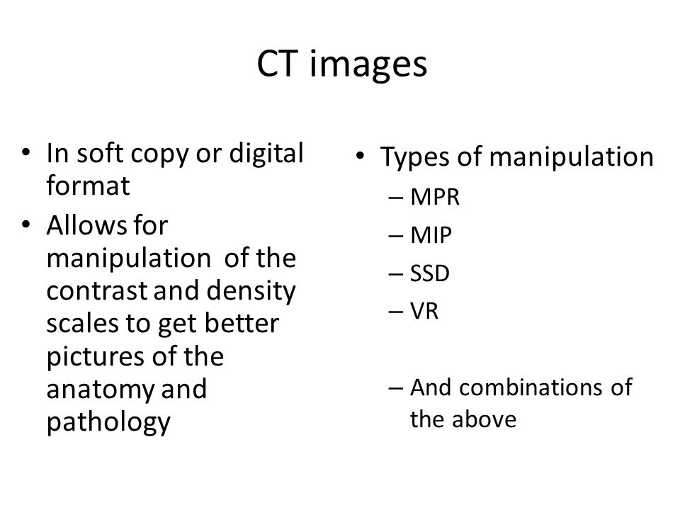 CT images In soft copy or digital format