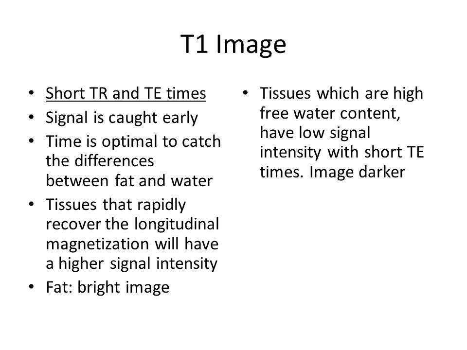 T1 Image Short TR and TE times Signal is caught early