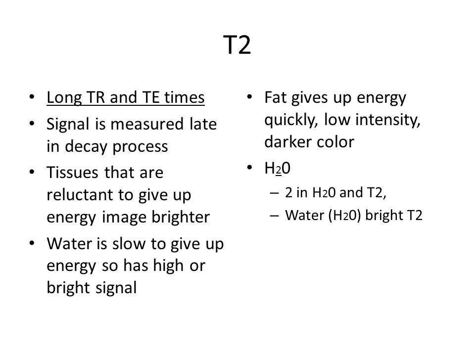 T2 Long TR and TE times Signal is measured late in decay process