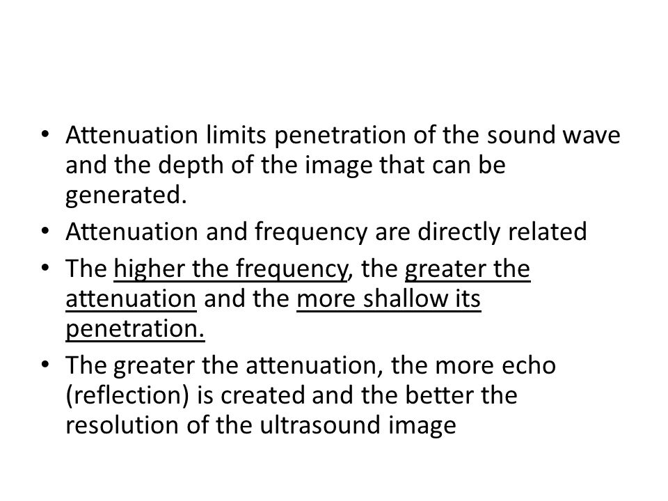 Attenuation limits penetration of the sound wave and the depth of the image that can be generated.