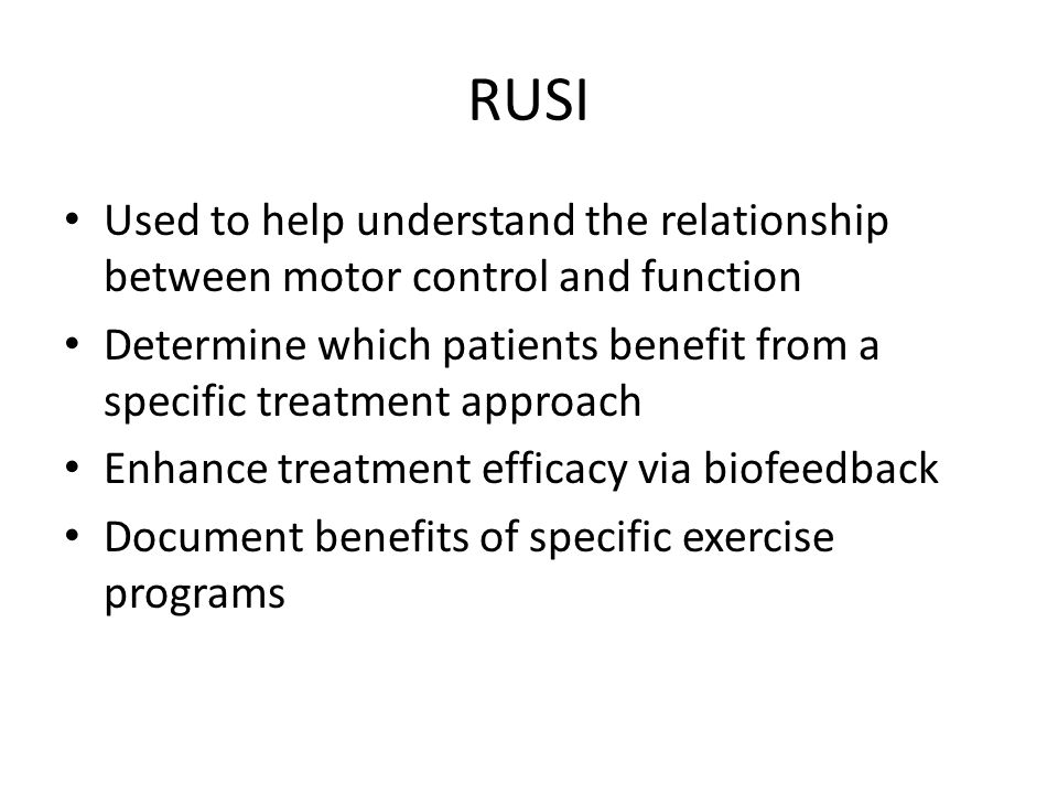RUSI Used to help understand the relationship between motor control and function.