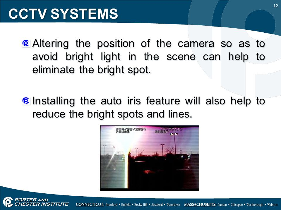 CCTV SYSTEMS Altering the position of the camera so as to avoid bright light in the scene can help to eliminate the bright spot.