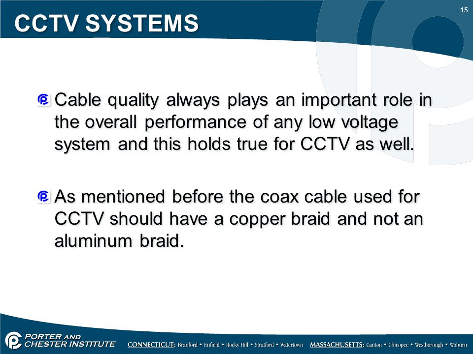 CCTV SYSTEMS Cable quality always plays an important role in the overall performance of any low voltage system and this holds true for CCTV as well.