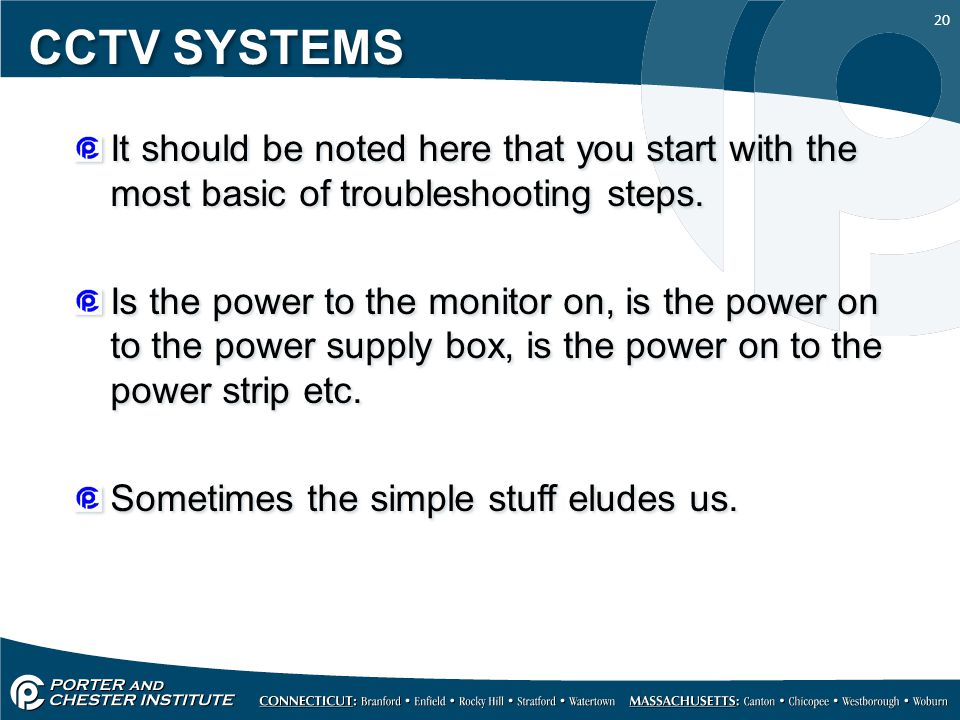 CCTV SYSTEMS It should be noted here that you start with the most basic of troubleshooting steps.