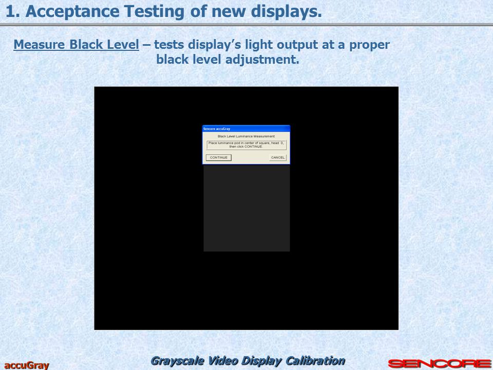 1. Acceptance Testing of new displays.
