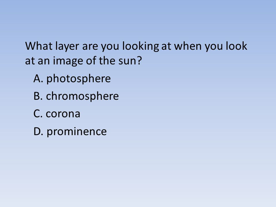 What layer are you looking at when you look at an image of the sun. A