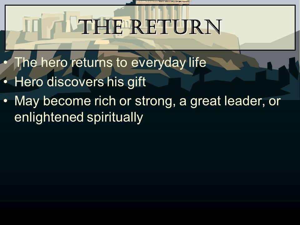 The Return The hero returns to everyday life Hero discovers his gift