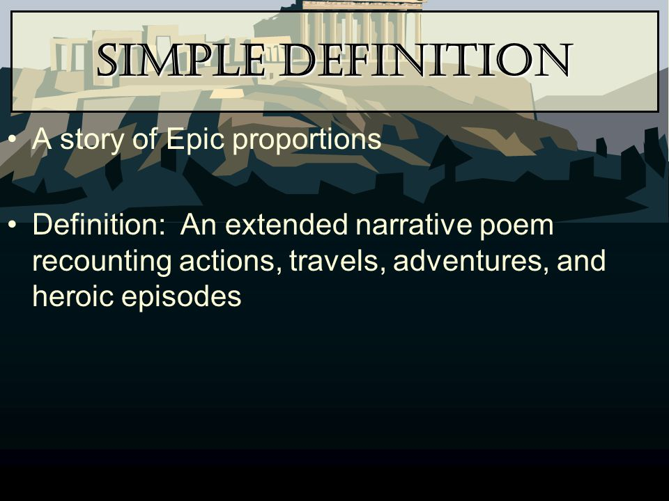 Simple Definition A story of Epic proportions