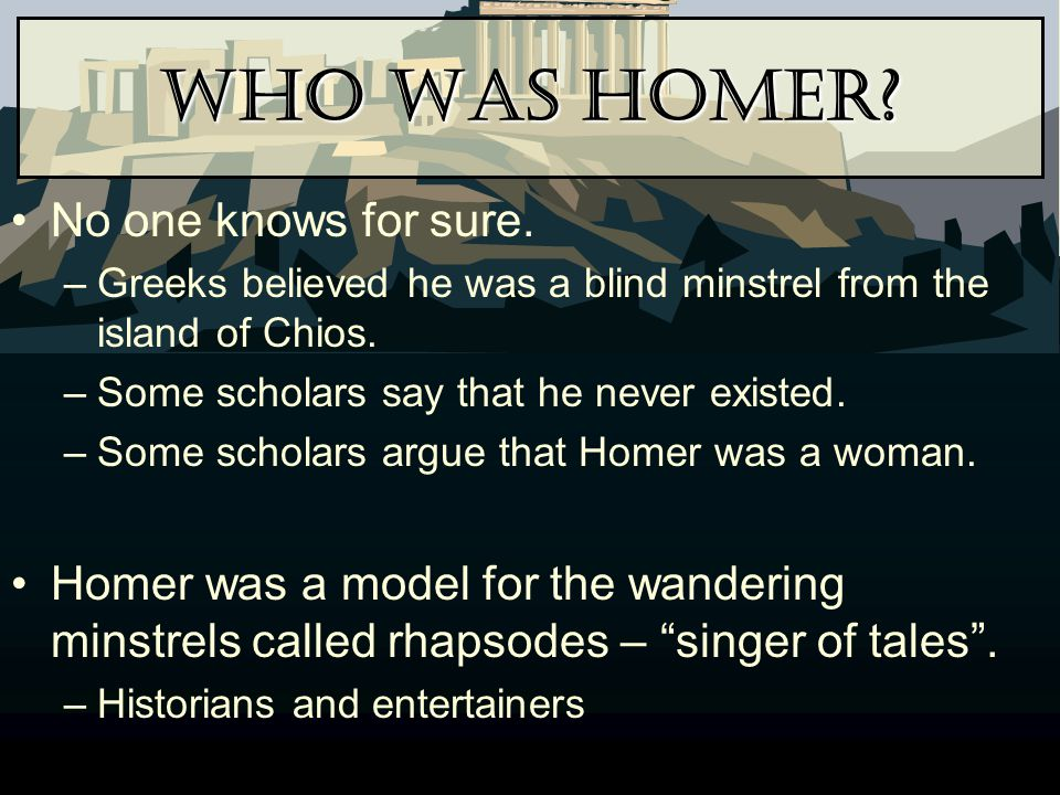 Who Was Homer No one knows for sure.