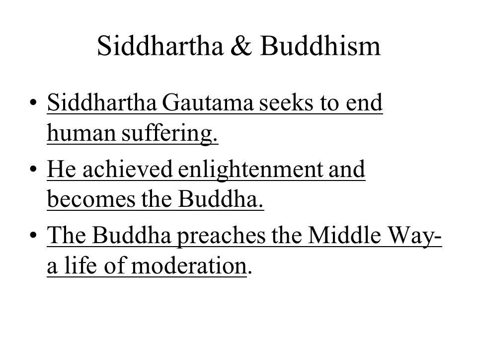 Siddhartha & Buddhism Siddhartha Gautama seeks to end human suffering.