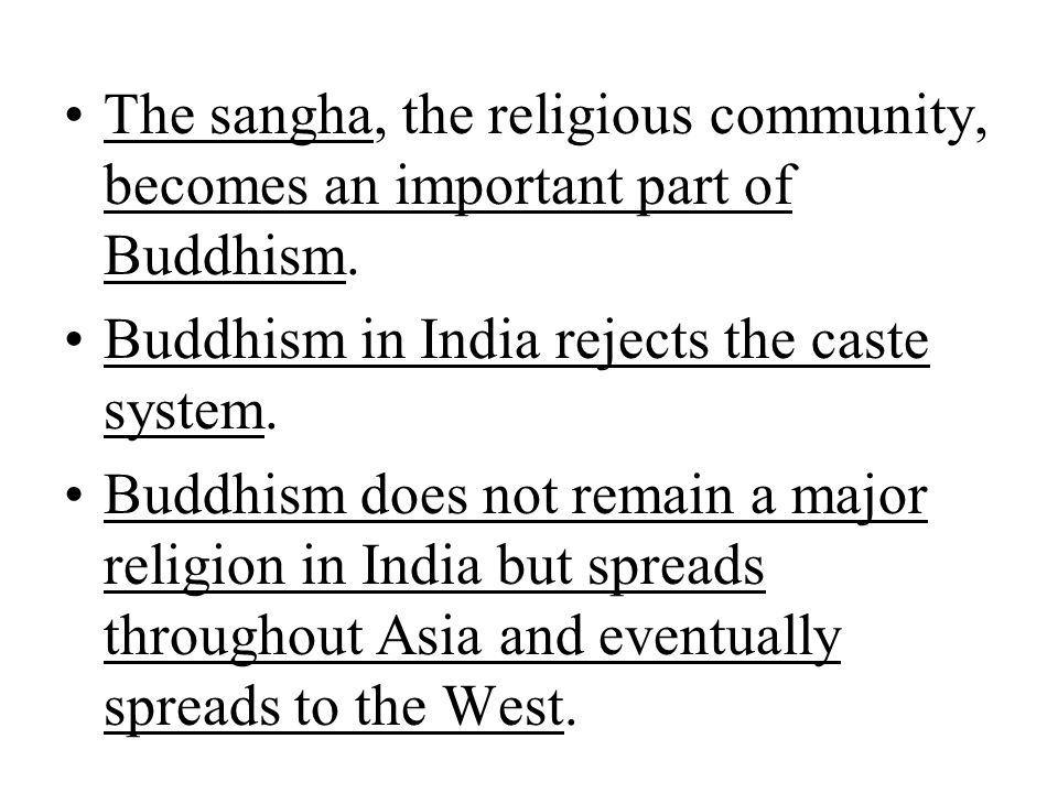 The sangha, the religious community, becomes an important part of Buddhism.