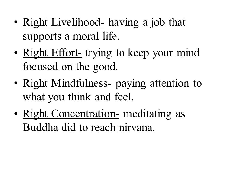 Right Livelihood- having a job that supports a moral life.