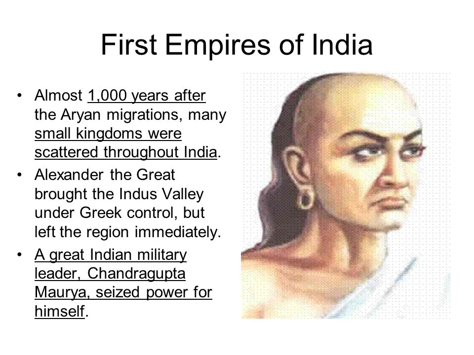 First Empires of India Almost 1,000 years after the Aryan migrations, many small kingdoms were scattered throughout India.