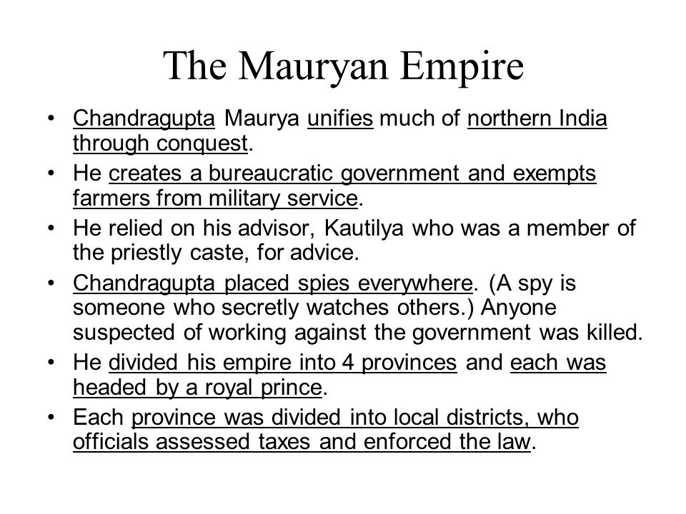 The Mauryan Empire Chandragupta Maurya unifies much of northern India through conquest.