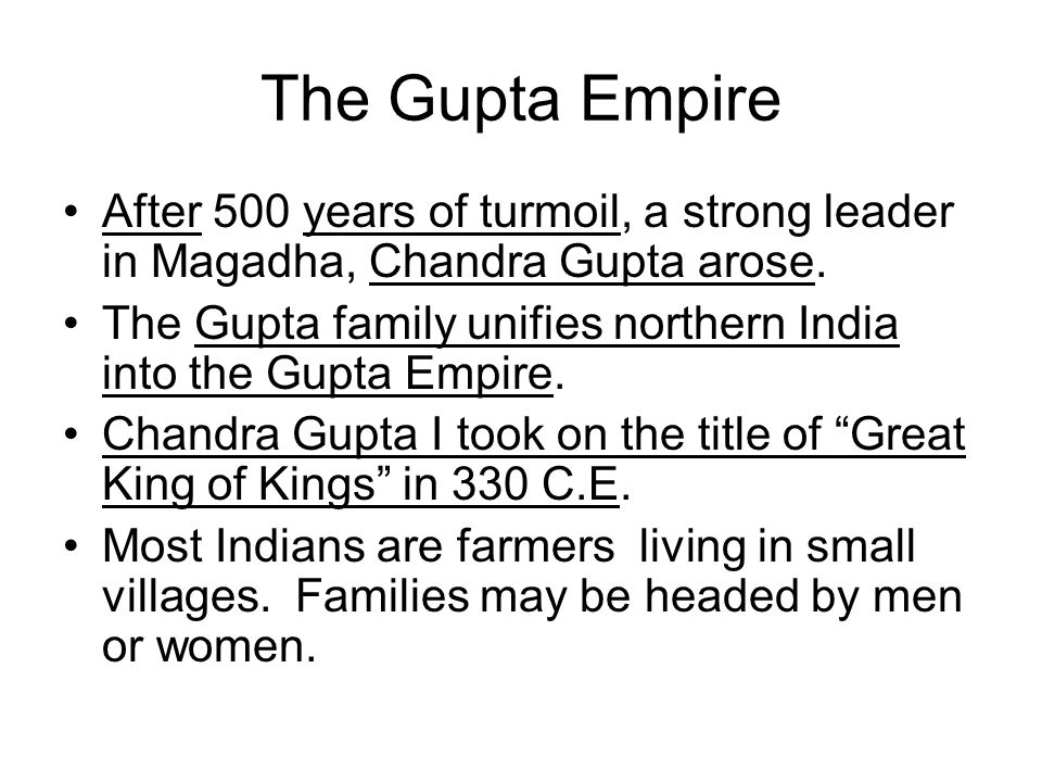 The Gupta Empire After 500 years of turmoil, a strong leader in Magadha, Chandra Gupta arose.