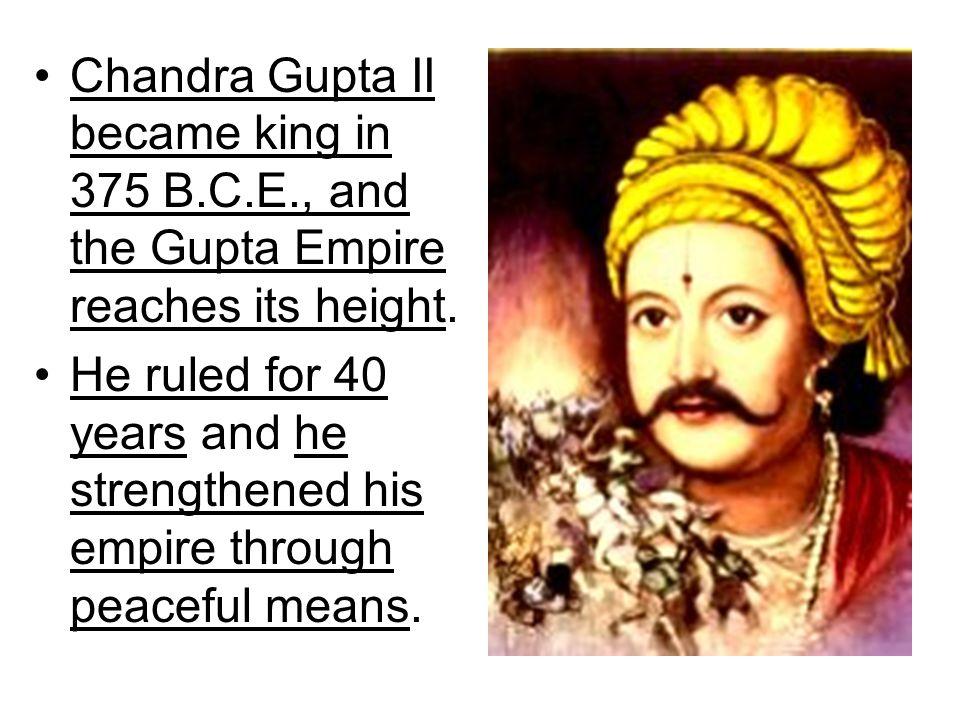 Chandra Gupta II became king in 375 B. C. E