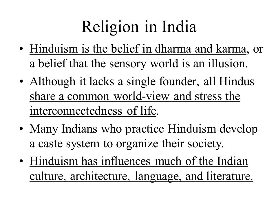 Religion in India Hinduism is the belief in dharma and karma, or a belief that the sensory world is an illusion.