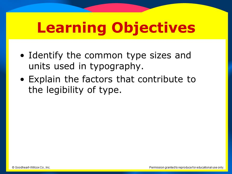 Learning Objectives Identify the common type sizes and units used in typography. Explain the factors that contribute to the legibility of type.