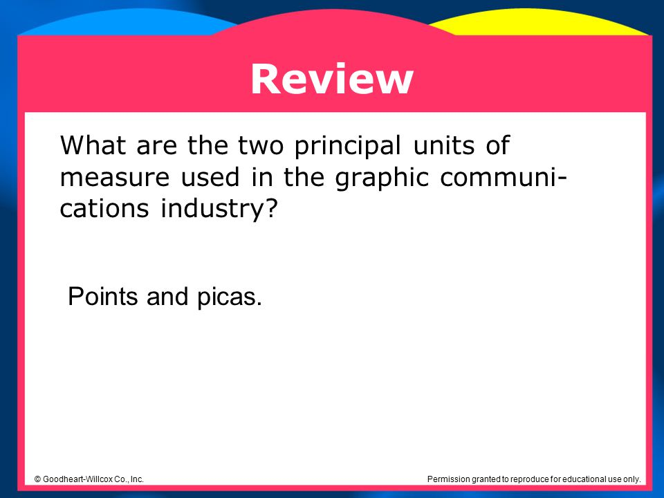 Review What are the two principal units of measure used in the graphic communi-cations industry Points and picas.
