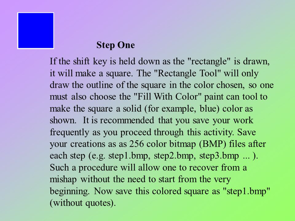 Step One If the shift key is held down as the rectangle is drawn, it will make a square.