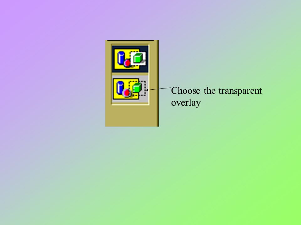 Choose the transparent overlay