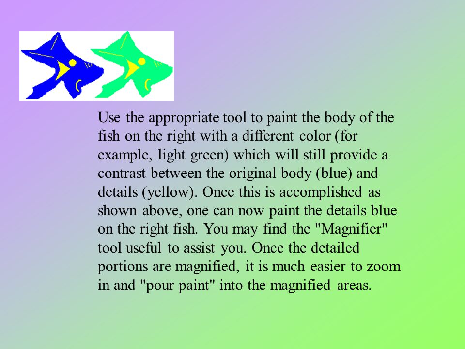 Use the appropriate tool to paint the body of the fish on the right with a different color (for example, light green) which will still provide a contrast between the original body (blue) and details (yellow).