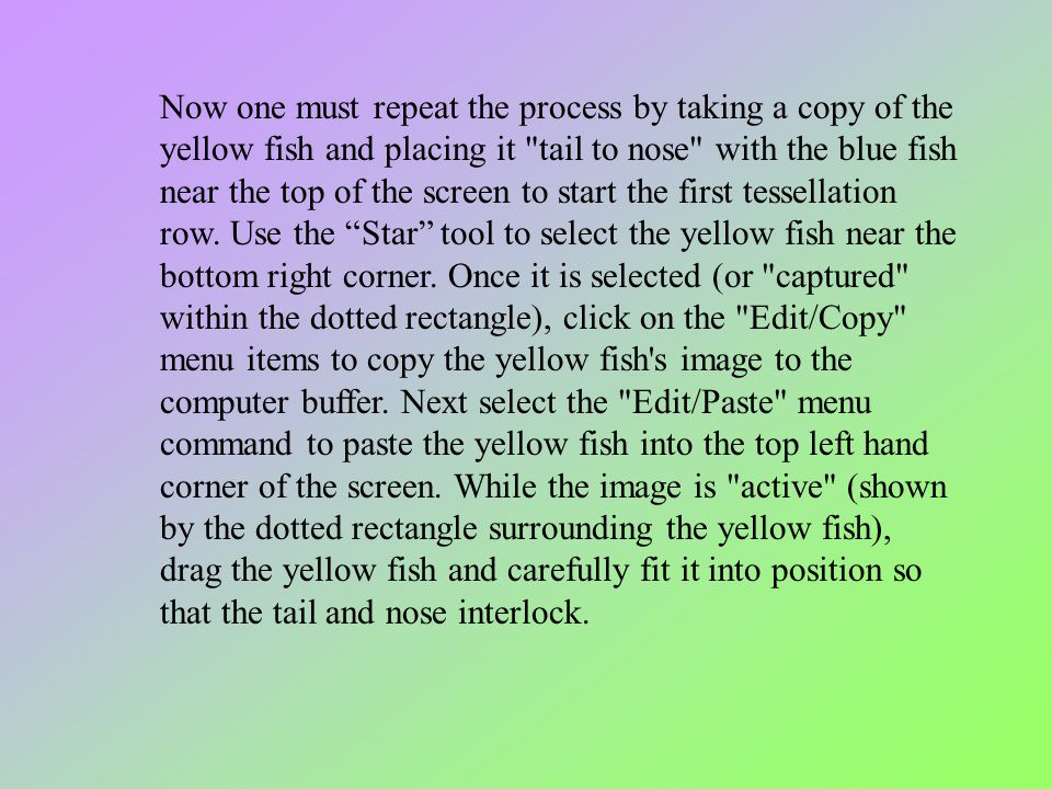 Now one must repeat the process by taking a copy of the yellow fish and placing it tail to nose with the blue fish near the top of the screen to start the first tessellation row.