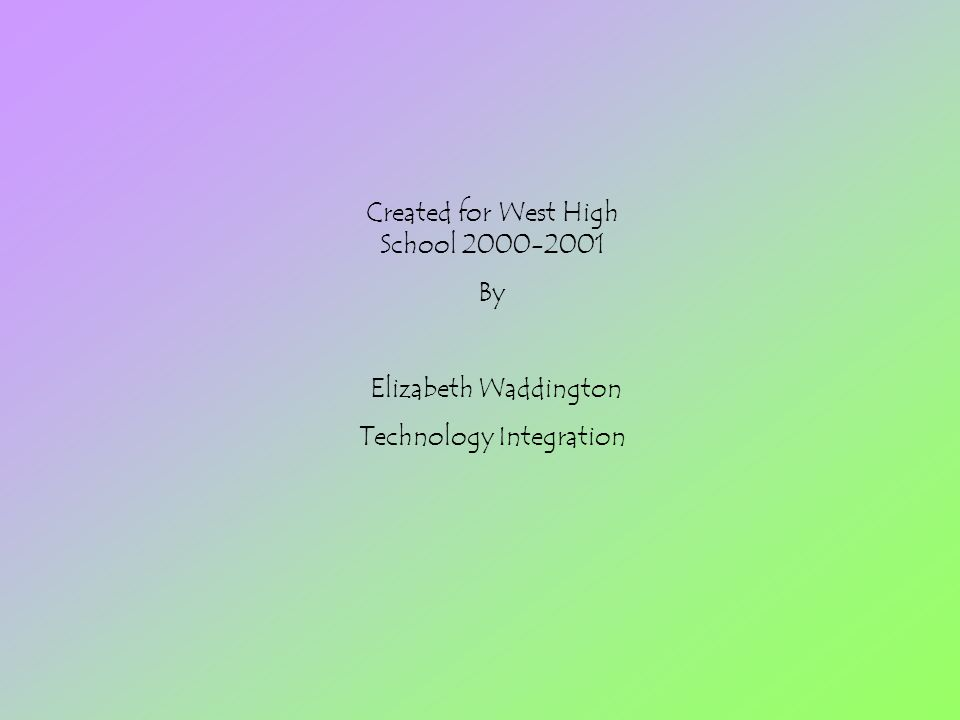 Created for West High School 2000-2001 By