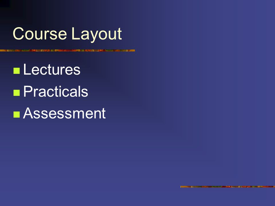 Course Layout Lectures Practicals Assessment