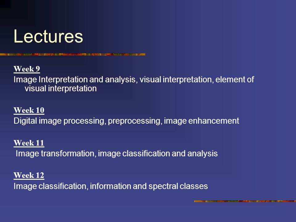 Lectures Week 9. Image Interpretation and analysis, visual interpretation, element of visual interpretation.