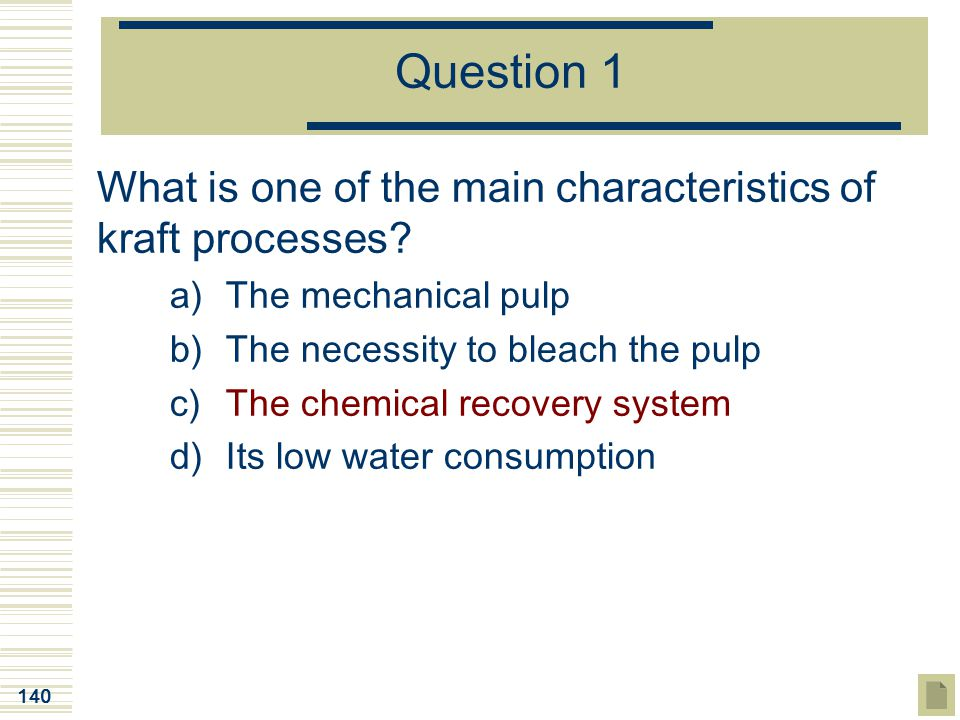 Question 1 What is one of the main characteristics of kraft processes