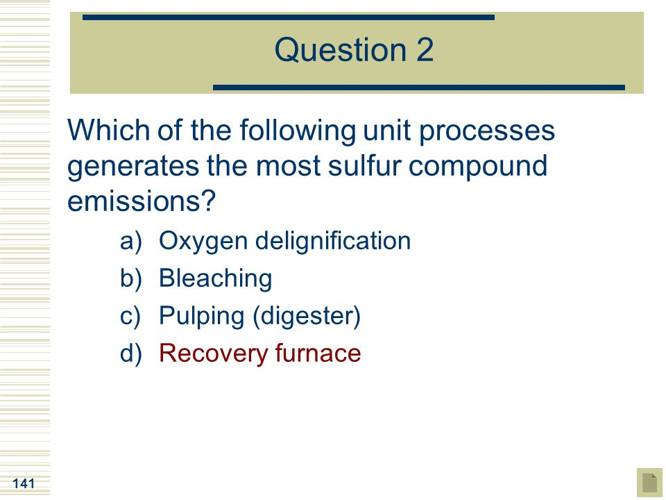 Question 2 Which of the following unit processes generates the most sulfur compound emissions Oxygen delignification.