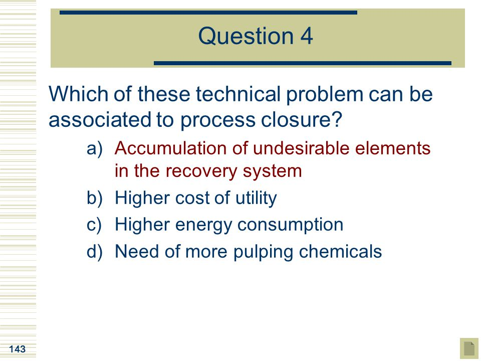 Question 4 Which of these technical problem can be associated to process closure Accumulation of undesirable elements in the recovery system.