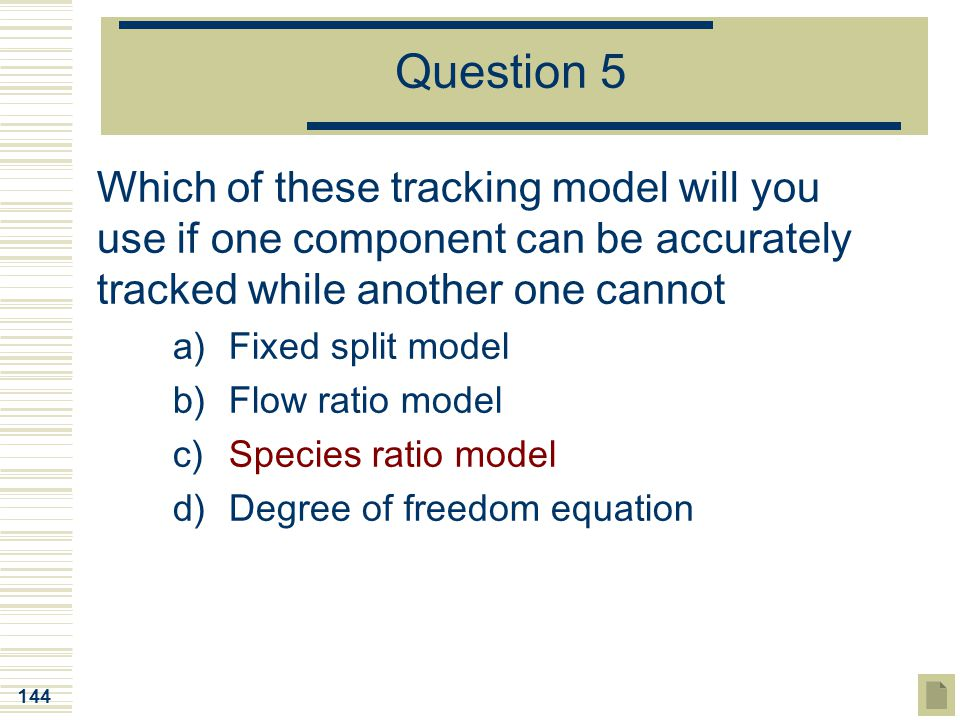 Question 5 Which of these tracking model will you use if one component can be accurately tracked while another one cannot.