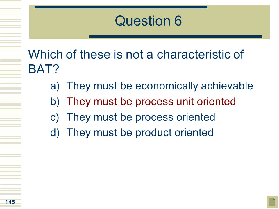 Question 6 Which of these is not a characteristic of BAT