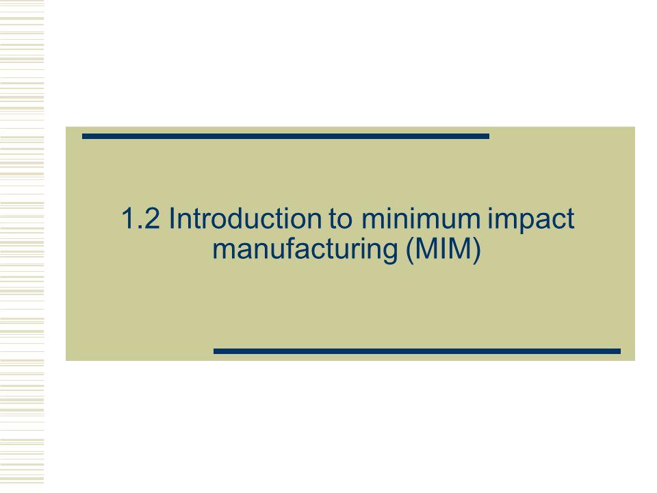 1.2 Introduction to minimum impact manufacturing (MIM)