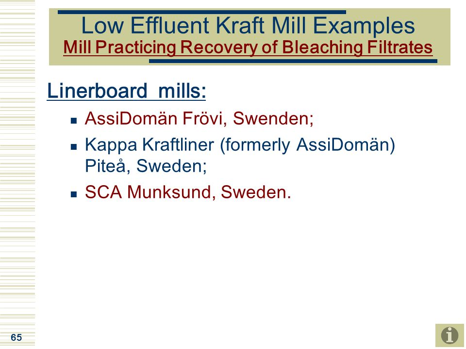 Low Effluent Kraft Mill Examples Mill Practicing Recovery of Bleaching Filtrates