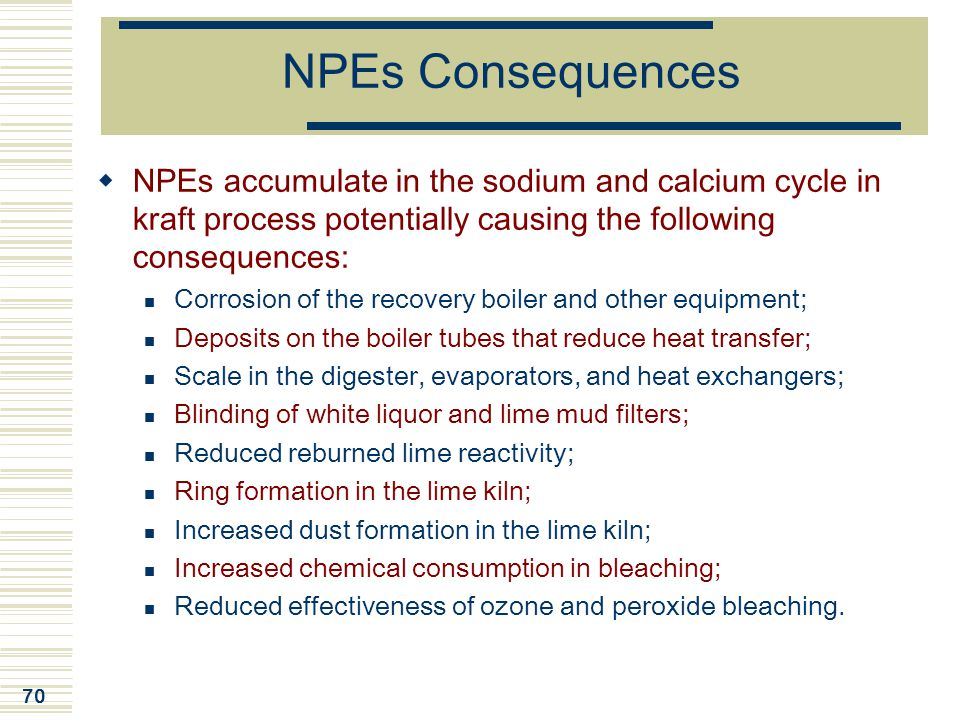 NPEs Consequences NPEs accumulate in the sodium and calcium cycle in kraft process potentially causing the following consequences: