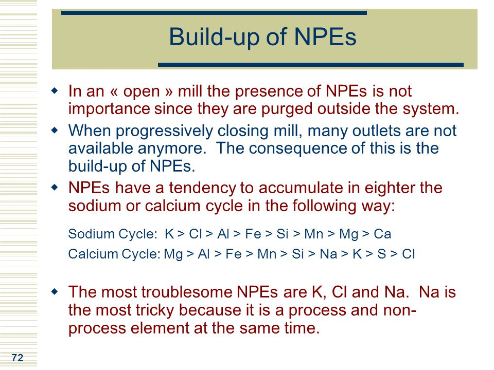Build-up of NPEs In an « open » mill the presence of NPEs is not importance since they are purged outside the system.